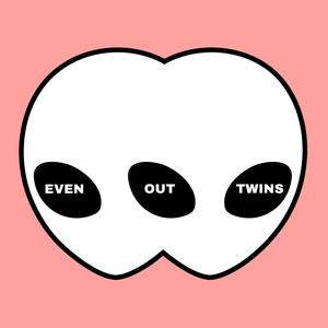EvenOut Twins
