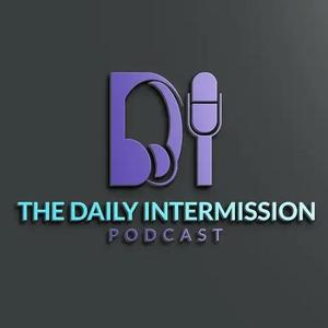 The Daily Intermission Podcast